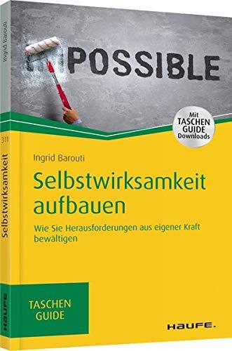 Selbstwirksamkeit aufbauen: Wie Sie Herausforderungen aus eigener Kraft bewältigen (Haufe...
