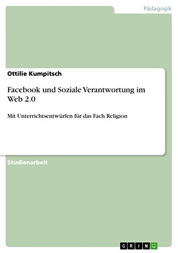 Facebook und Soziale Verantwortung im Web 2.0: Mit Unterrichtsentwürfen für das Fach...