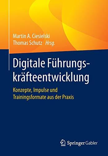 Digitale Führungskräfteentwicklung: Konzepte, Impulse und Trainingsformate aus der...