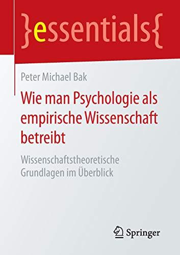 Wie man Psychologie als empirische Wissenschaft betreibt: Wissenschaftstheoretische...