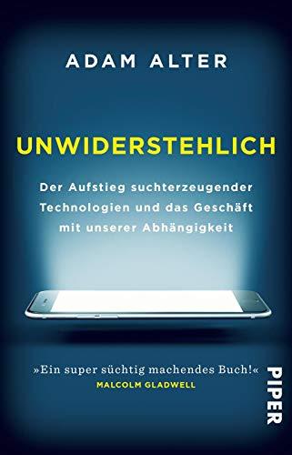 Unwiderstehlich: Der Aufstieg suchterzeugender Technologien und das Geschäft mit unserer...