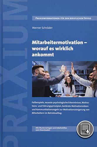 Mitarbeitermotivation - worauf es wirklich ankommt: Fallbeispiele, psychologische...