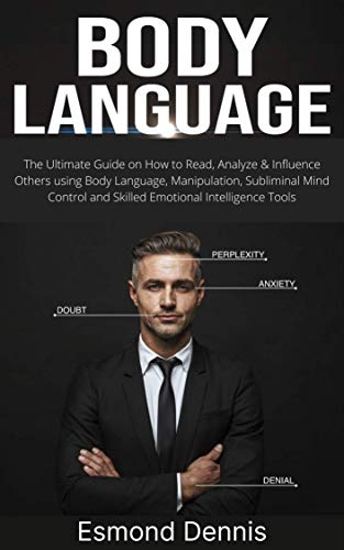 Body Language: The Ultimate Guide on How to Read, Analyze & Influence Others using Body...