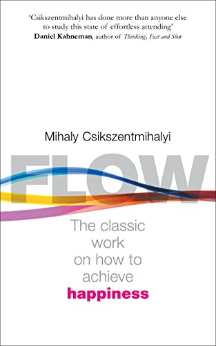 Flow: The Classic Work on How to Achieve Happiness: The Psychology of Happiness