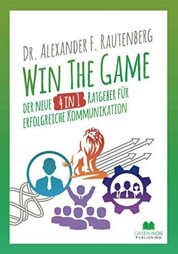 Win The Game – der neue 4 in 1 Ratgeber für erfolgreiche Kommunikation: Wie Sie...