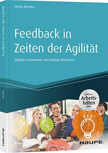 Feedback in Zeiten der Agilität: Digitale Instrumente und analoge Methoden (Haufe...