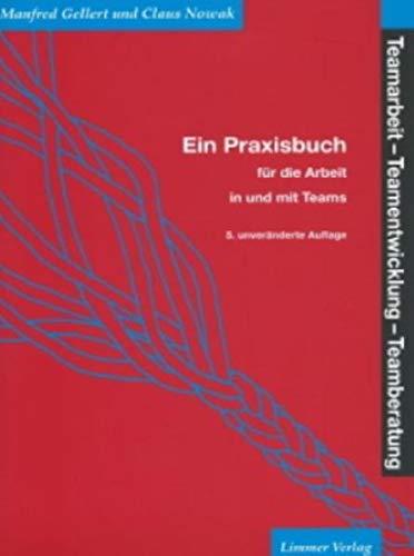 Teamarbeit, Teamentwicklung, Teamberatung: Ein Praxisbuch für die Arbeit in und mit Teams