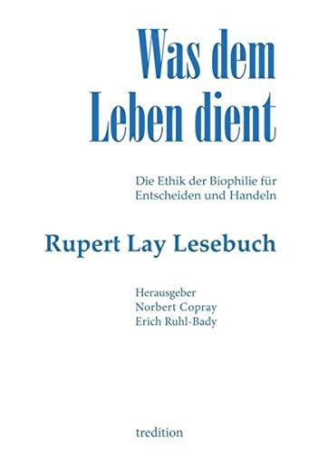 Was dem Leben dient: Die Ethik der Biophilie für Entscheiden und Handeln - Das Rupert Lay...