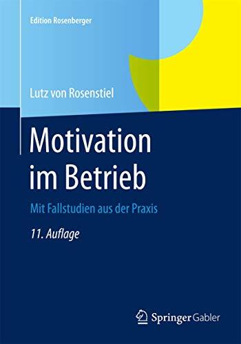 Motivation im Betrieb: Mit Fallstudien aus der Praxis (Edition Rosenberger)