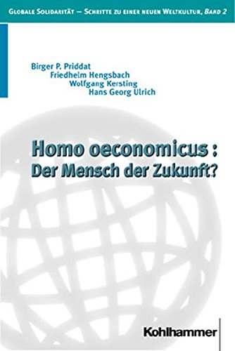 Homo oeconomicus: Der Mensch der Zukunft? (Globale Solidarität - Schritte zu einer neuen...