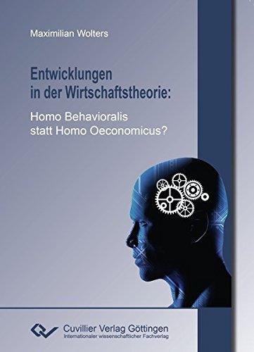 Entwicklungen in der Wirtschaftstheorie: Homo Behavioralis statt Homo Oeconomicus?