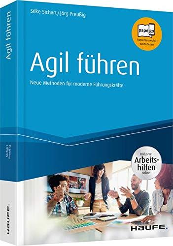 Agil führen - inkl. Arbeitshilfen online: Neue Methoden für moderne Führungskräfte...