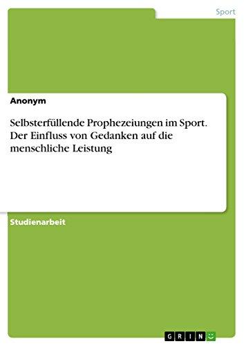 Selbsterfüllende Prophezeiungen im Sport. Der Einfluss von Gedanken auf die menschliche...