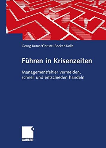 Führen in Krisenzeiten: Managementfehler vermeiden, schnell und entschieden handeln...