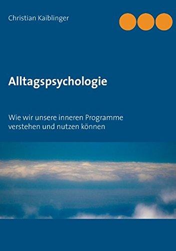 Alltagspsychologie: Wie wir unsere inneren Programme verstehen und nutzen können