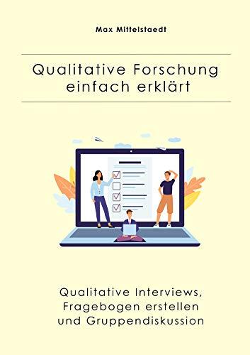 Qualitative Forschung einfach erklärt: Qualitative Interviews, Fragebogen erstellen und...