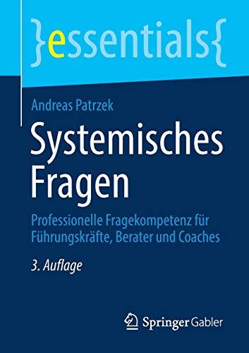 Systemisches Fragen: Professionelle Fragekompetenz für Führungskräfte, Berater und...