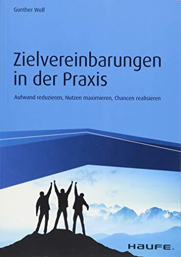 Zielvereinbarungen in der Praxis: Aufwand reduzieren, Nutzen maximieren, Chancen...
