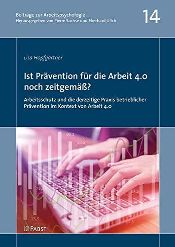 Ist Prävention für die Arbeit 4.0 noch zeitgemäß?: Arbeitsschutz und die derzeitige...