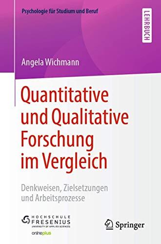 Quantitative und Qualitative Forschung im Vergleich: Denkweisen, Zielsetzungen und...