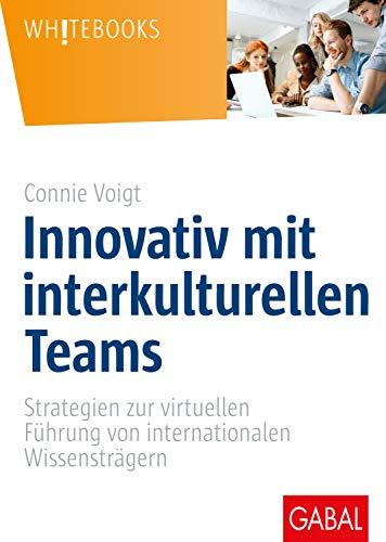Innovativ mit interkulturellen Teams: Strategien zur virtuellen Führung von...