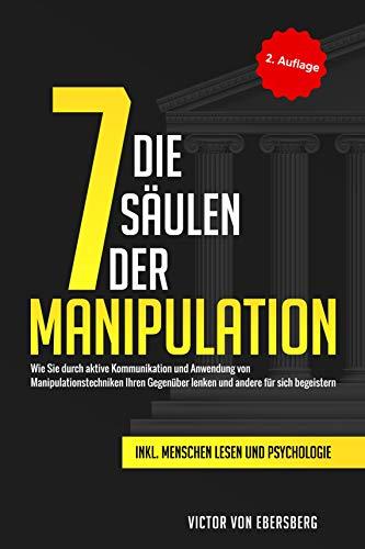 Die 7 Säulen der Manipulation: Wie Sie durch aktive Kommunikation und Anwendung von...