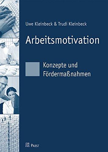 Arbeitsmotivation: Konzepte und Fördermaßnahmen