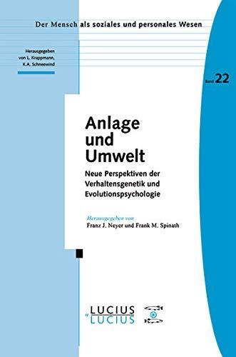 Anlage und Umwelt: Neue Perspektiven der Verhaltensgenetik und Evolutionspsychologie (Der...