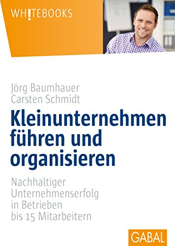 Kleinunternehmen führen und organisieren: Nachhaltiger Unternehmenserfolg in Betrieben...
