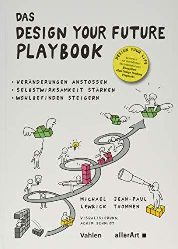Das Design your Future Playbook: Veränderungen anstossen, Selbstwirksamkeit stärken,...