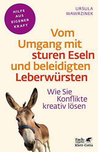 Vom Umgang mit sturen Eseln und beleidigten Leberwürsten: Wie Sie Konflikte kreativ...