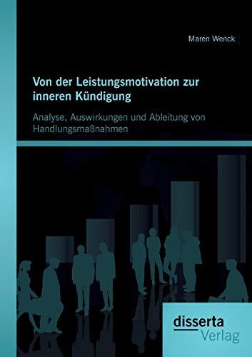 Von der Leistungsmotivation zur inneren Kündigung: Analyse, Auswirkungen und Ableitung...