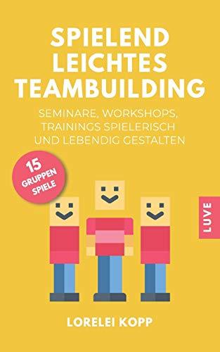 Spielend leichtes Teambuilding: Seminare, Workshops, Trainings spielerisch und lebendig...