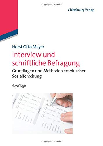 Interview und schriftliche Befragung: Grundlagen und Methoden empirischer Sozialforschung:...