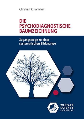 Die psychodiagnostische Baumzeichnung: Zugangswege zu einer systematischen Bildanalyse...