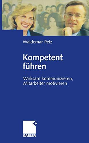 Kompetent führen: Wirksam kommunizieren, Mitarbeiter motivieren (German Edition)