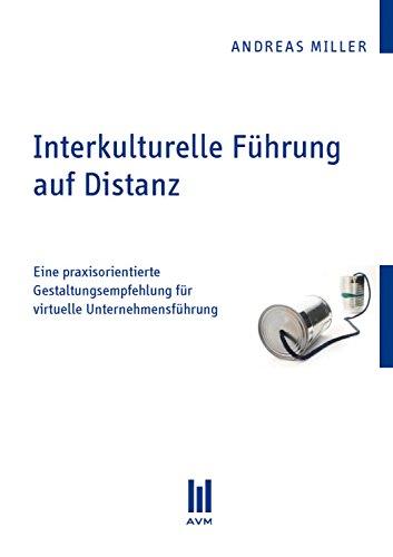 Interkulturelle Führung auf Distanz: Eine praxisorientierte Gestaltungsempfehlung für...