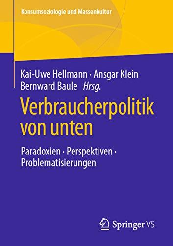 Verbraucherpolitik von unten: Paradoxien, Perspektiven, Problematisierungen...