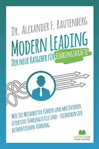 Modern Leading - der neue Ratgeber für Führungskräfte: Wie Sie Mitarbeiter führen und...