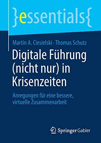 Digitale Führung (nicht nur) in Krisenzeiten: Anregungen für eine bessere, virtuelle...
