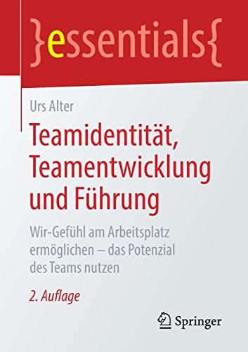 Teamidentität, Teamentwicklung und Führung: Wir-Gefühl am Arbeitsplatz ermöglichen –...