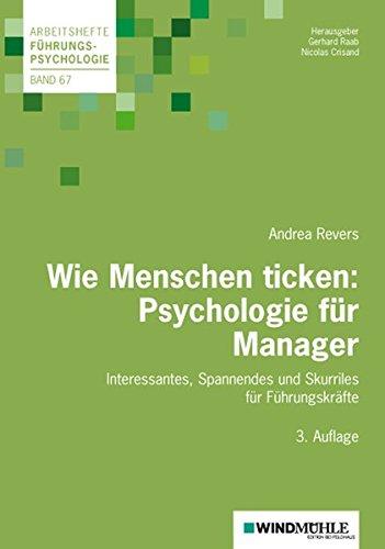 Wie Menschen ticken: Psychologie für Manager: Interessantes, Spannendes und Skurriles...