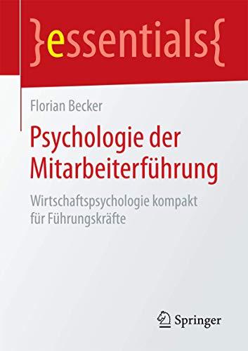 Psychologie der Mitarbeiterführung: Wirtschaftspsychologie kompakt für Führungskräfte...