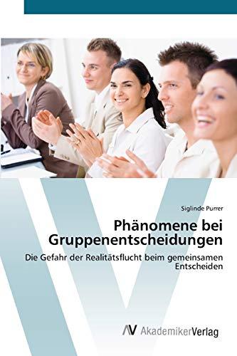 Phänomene bei Gruppenentscheidungen: Die Gefahr der Realitätsflucht beim gemeinsamen...