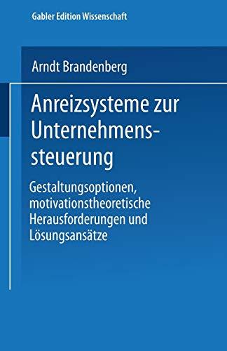 Anreizsysteme zur Unternehmenssteuerung. Gestaltungsoptionen, motivationstheoretische...