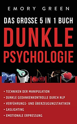 Dunkle Psychologie - Das große 5 in 1 Buch: Techniken der Manipulation | Dunkle...
