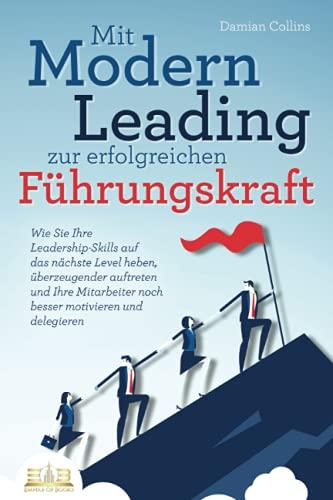 Mit Modern Leading zur erfolgreichen Führungskraft werden: Wie Sie Ihre Leadership-Skills...
