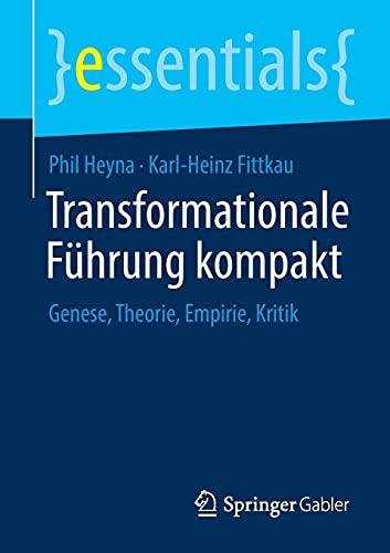 Transformationale Führung kompakt: Genese, Theorie, Empirie, Kritik (essentials)