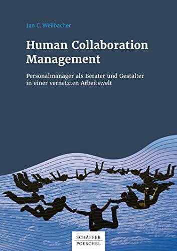 Human Collaboration Management: Personalmanager als Berater und Gestalter in einer...