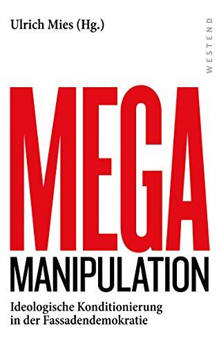Mega-Manipulation: Ideologische Konditionierung in der Fassadendemokratie